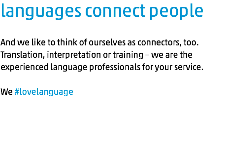 languages connect people And we like to think of ourselves as connectors, too. Translation, interpretation or training – we are the experienced language professionals for your service. We #lovelanguage